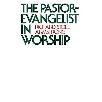 The PastorEvangelist in Worship by Armstrong & Richard Stoll