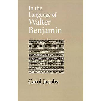 In the Language of Walter Benjamin by Jacobs & Carol