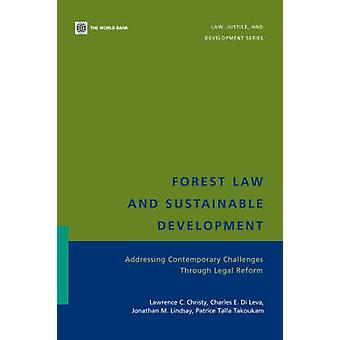 Forest Law and Sustainable Development Addressing Contemporary Challenges Through Legal Reform by Christy & Lawrence C.