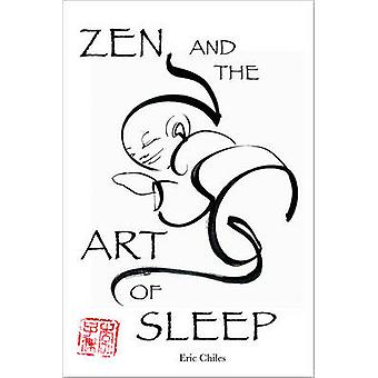 Zen and the Art of Sleep by Chiles & Eric