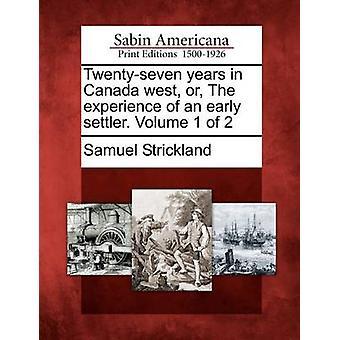 Twentyseven anni in Canada ovest o l'esperienza dei primi coloni. Volume 1 di 2 di Strickland & Samuel