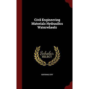 Civil Engineering Materials Hydraulics Waterwheels by Stff & Editorial