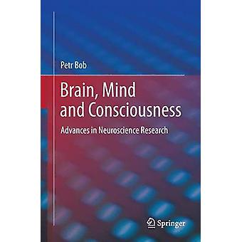 Brain Mind and Consciousness Advances in Neuroscience Research by Bob & Petr
