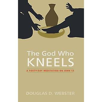 The God Who Kneels by Webster & Douglas D.