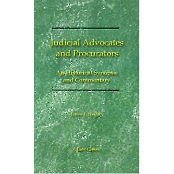 Judicial Advocates and Procurators An Historical Synopsis and Commentary by Hogan & James J.