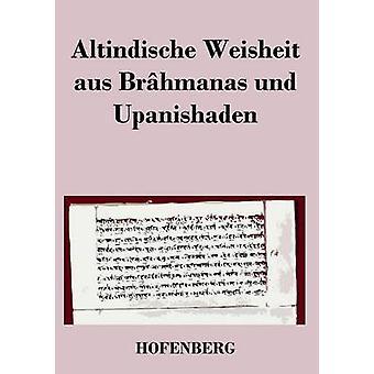 Altindische Weisheit aus Brhmanas und Upanishaden by Anonym