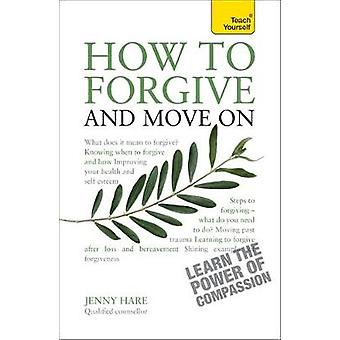 How to Forgive and Move on Teach Yourself by Jenny Hare