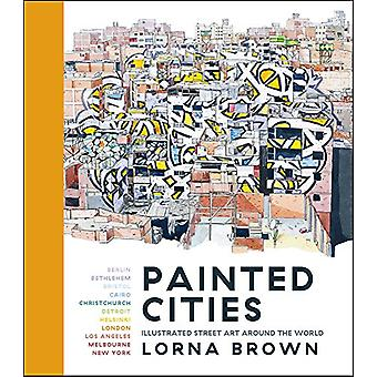 Painted Cities - Illustrated Street Art Around the World by Lorna Brow