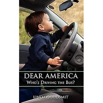 Dear America - Who's Driving the Bus? by Linda Goudsmit - 978057807814