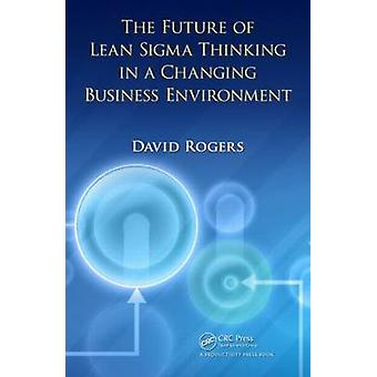 The Future of Lean Sigma Thinking in a Changing Business Environment