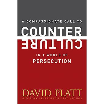 A Compassionate Call to Counter Culture in a World of Persecution by