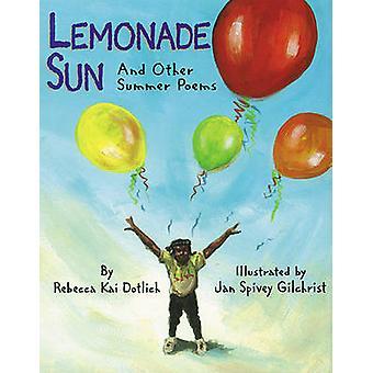Lemonade Sun - And Other Summer Poems by Rebecca Kai Dotlich - Jan Spi