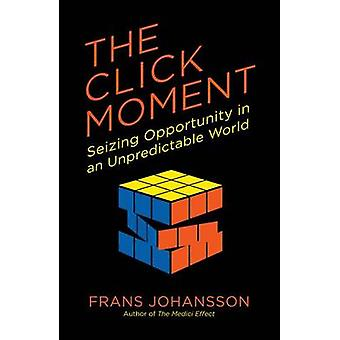The Click Moment - Seizing Opportunity in an Unpredictable World by Fr