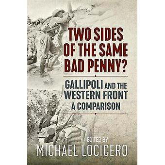 Two Sides of the Same Bad Penny - Gallipoli and the Western Front - a
