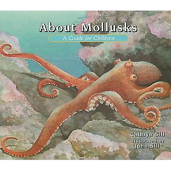 About Mollusks - A Guide for Children by Cathryn P Sill - John Sill -