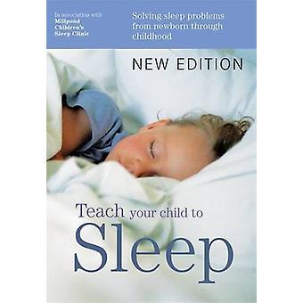 Teach Your Child to Sleep by Millpond Sleep Clinic