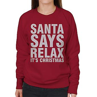 Santa sagt entspannen Sie ihre Weihnachtsgeschenke Frauen Sweatshirt