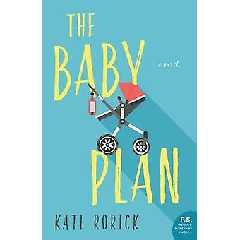 The Baby Plan - A Novel by Kate Rorick - 9780062684417 Book
