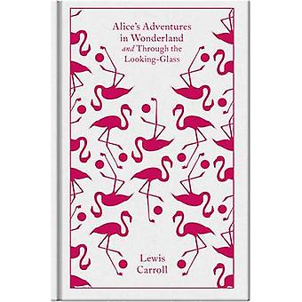 Alice's Adventures in Wonderland - AND Through the Looking Glass by Le