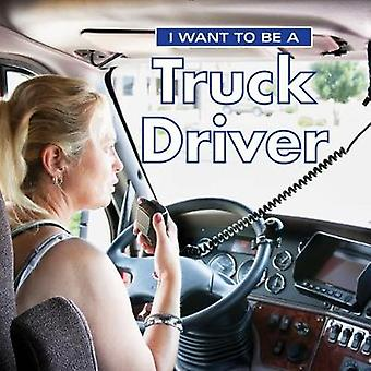I Want to Be a Truck Driver - 2018 by I Want to Be a Truck Driver - 201