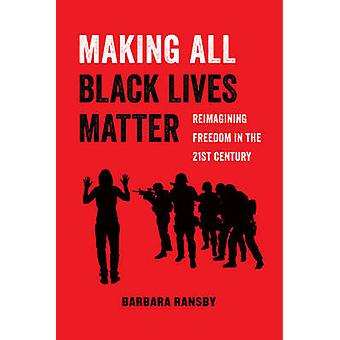 Making All Black Lives Matter - Reimagining Freedom in the Twenty-Firs