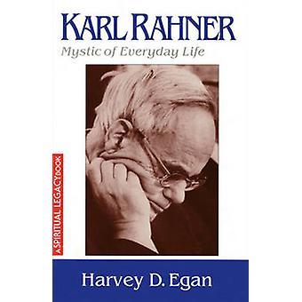 Karl Rahner - Mystic of Everyday Life by Harvey D. Egan - 978082452511