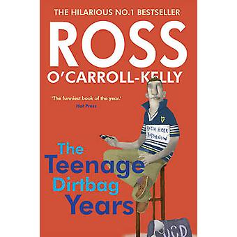 Ross O'Carroll Kelly - The Teenage Dirtbag Years by Ross O'Carroll-Kel