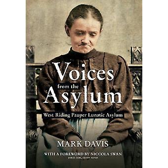 Voices from the Asylum - West Riding Pauper Lunatic Asylum by Mark Dav