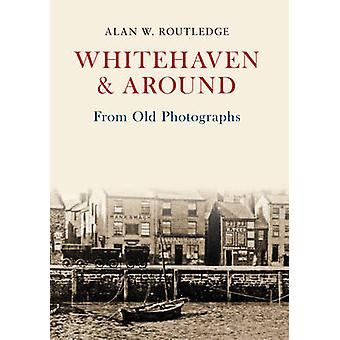Whitehaven & Around from Old Photographs by Alan W. Routledge - 97814