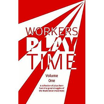 Workers Play Time - A collection of plays born from the great struggle