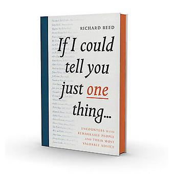 If I Could Tell You Just One Thing... - Encounters with Remarkable Peo