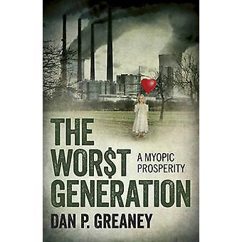 La pire génération - une prospérité myope par Dan P. Greaney - 9781785