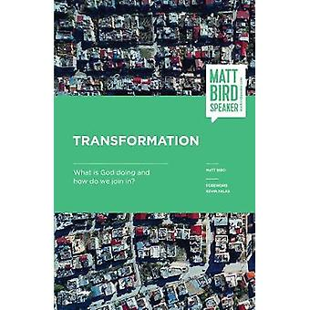 Transformation - What is God doing and how do we join in? by Matt Bird