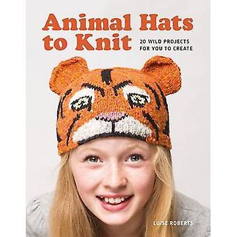 Chapeaux animaux à tricoter - 20 projets sauvages pour vous de créer! par Luise Rob