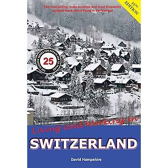 Living and Working in Switzerland - A Survival Handbook (15th Revised