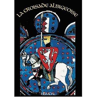 La Croisade Des Albigeois by Georges Bernage - 9782840481621 Book