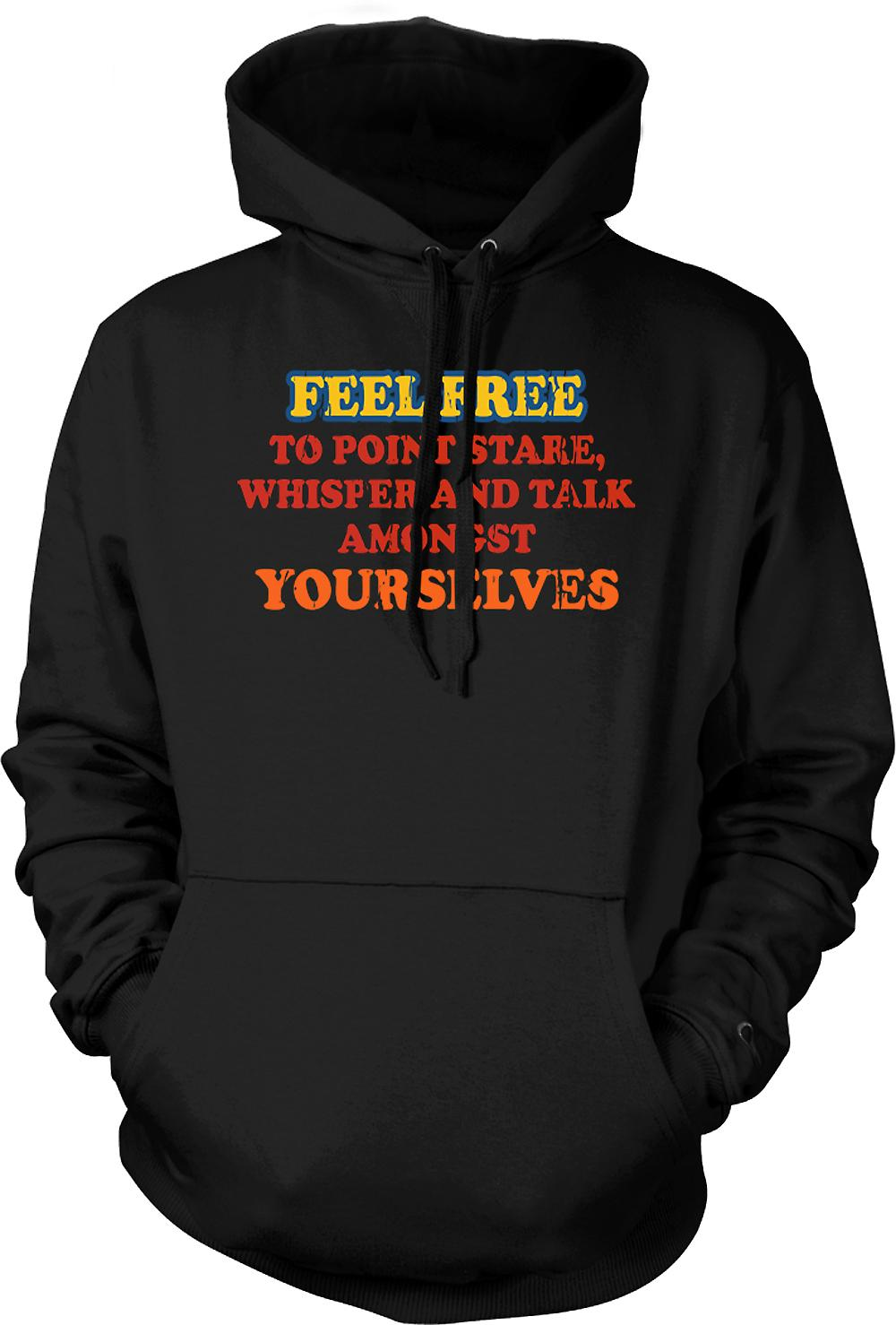 Mens Hoodie - Feel Free To Point, Stare, Whisper and Talk Amongst Yourselves