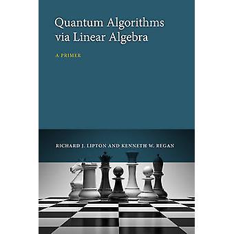 Quantum Algorithms via Linear Algebra - A Primer by Richard J. Lipton