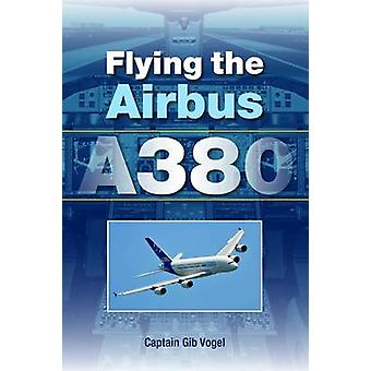 Flying the Airbus A380 by Gib Vobel - 9781847971241 Book
