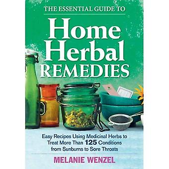 The Essential Guide to Home Herbal Remedies: Easy Recipes Using Medicinal Herbs to Treat More Than 125 Conditions...