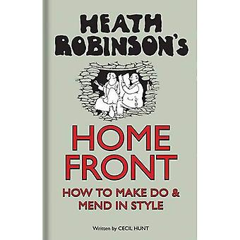 Heath Robinson's Home Front: How to Make Do and Mend in Style