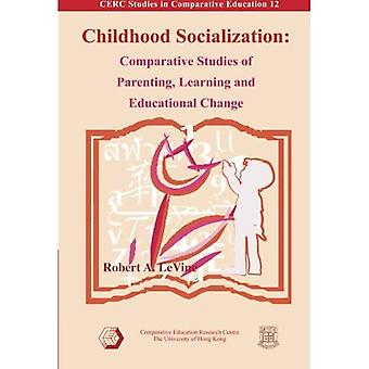 Childhood Socialization: Comparative Studies of Parenting, Learning and Educational Change (Cerc Studies in Comparative Education, 12): Comparative Studies ... (Cerc Studies in Comparative Education, 12)