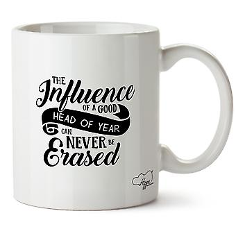 Hippowarehouse The Influence Of A Good Head Of Year Can Never Be Erased Printed Mug Cup Ceramic 10oz