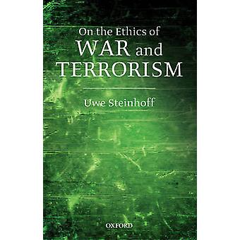 On the Ethics of War and Terrorism by Steinhoff & Uwe