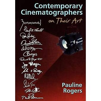 Contemporary Cinematographers on Their Art by Rogers & Pauline B.