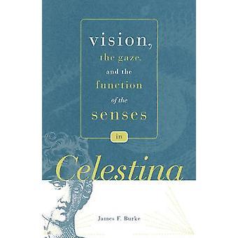 Vision le regard et la fonction des sens en Celestina de Burke & James F.