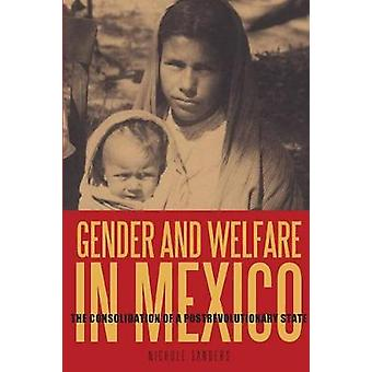 Gender and Welfare in Mexico The Consolidation of a Postrevolutionary State by Sanders & Nichole