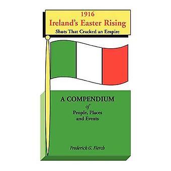 1916 Irelands Pasen Rising Shots die een rijk A Compendium van People Places en evenementen door Fierch & Frederick G. gebarsten