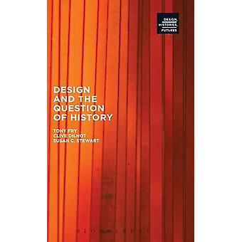 Design and the Question of History by Fry & Tony
