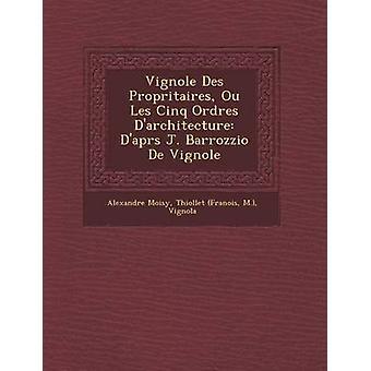 Vignole Des Propritaires Ou Les Cinq Ordres Darchitecture Daprs J. Barrozzio De Vignole von Moisy & Alexandre